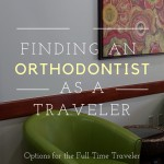 Finding an Orthodontist for the Full Time Traveler