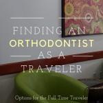 Finding an Orthodontist for the Full Time Traveler