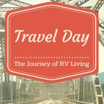 The Challenge of Travel Day in the RV Lifestyle